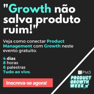 growth nao salva produto ruim evento product growth hacking week 8 palestras gratuitas cursos pm3