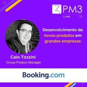 desenvolvimento de novos produtos em grandes empresas caio tozzini booking pm3 lives